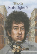 Who Is Bob Dylan? (Who Was...?