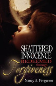 Shattered Innocence Redeemed Through Forgiveness