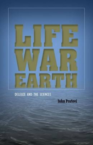 Life, War, Earth: Deleuze and the Sciences by John Protevi.