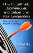 How to Outthink, Outmaneuver, and Outperform Your Competitors