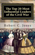 The Top 20 Most Influential Leaders of the Civil War