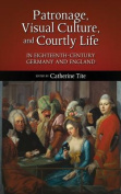 Patronage, Visual Culture, and Courtly Life in 18th-Century Germany and England