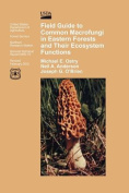 Field Guide to Common Macrofungi in Eastern Forests and Their Ecosystem Function