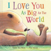 I Love You As Big As The World [Board book]