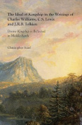 The Ideal of Kingship in the Writings of Charles Williams, C.S. Lewis, and J.R.R. Tolkien