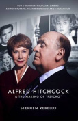 Alfred Hitchcock & the Making of Psycho