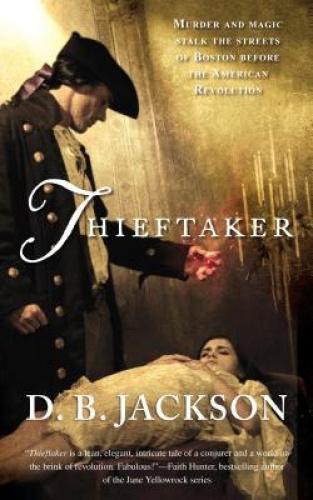 Thieftaker (Thieftaker Chronicles) by D. B. Jackson.