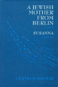 A Jewish Mother From Berlin [a novel] and Susanna [a novella]