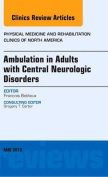 Ambulation in Adults with Central Neurologic Disorders, An Issue of Physical Medicine and Rehabilitation Clinics (The Clinics