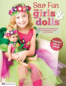 "Sew Fun for Girls & Dolls : Simply . Projects for Coordinating Clothes & Accessories ""Perfect for 18"" Dolls"""