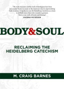 Body & Soul  : Reclaiming the Heidelberg Catechism