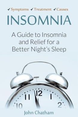 Insomnia: A Guide to Insomnia and Relief for a Better Night's Sleep