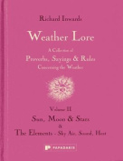 Weather Lore: A Collection of Proverbs, Sayings and Rules Concerning the Weather