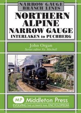 Northern Alpine Narrow Gauge: Interlaken to Pubhberg (Narrow Gauge)