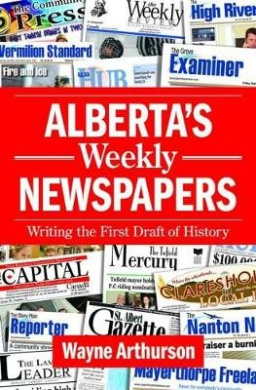 Alberta's Weekly Newspapers: Writing the First Draft of History