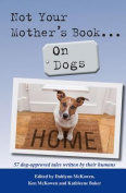 Not Your Mother's Book... on Dogs