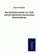 Das Restitutionsedikt Von 1629 Und Die Katholische Restauration Altwirtembergs [GER]