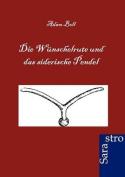 Die Wunschelrute Und Das Siderische Pendel [GER]