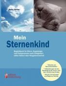 Mein Sternenkind - Begleitbuch Fur Eltern, Angehorige Und Fachpersonen Nach Fehlgeburt, Stiller Geburt Oder Neugeborenentod [GER]