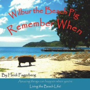 Remember When - Wilbur the Beach Pig