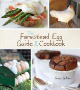 The Farmstead Egg Guide and Cookbook
