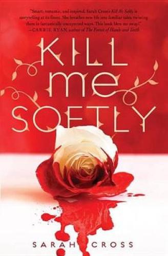 Kill Me Softly by Sarah Cross.