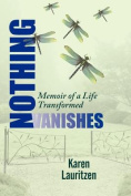Nothing Vanishes, Memoir of a Life Transformed