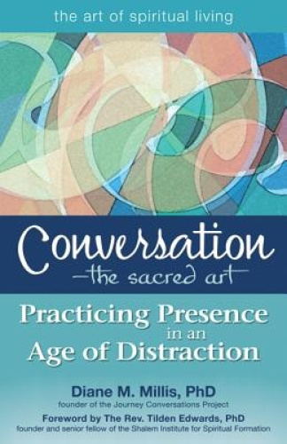 Conversation - The Sacred Art: Practicing Presence in an Age of Distraction.