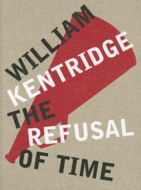 William Kentridge: The Refusal of Time
