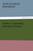 Emile Or, Concerning Education, Extracts