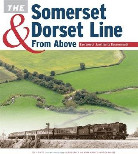 The Somerset & Dorset Line from Above: Evercreech Junction to Bournemouth.