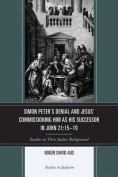 Simon Peter's Denial and Jesus' Commissioning Him as His Successor in John 21:15-19