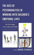 The Uses of Psychoanalysis in Working with Children's Emotional Lives