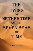 The Twins of Nethertime and the Seven Seas of Time