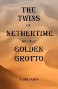 The Twins of Nethertime and the Golden Grotto