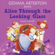 Gemma Arterton Reads Alice Through the Looking-Glass  [Audio]
