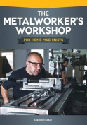 The Metalworker's Workshop for Home Machinists