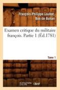 Examen Critique Du Militaire Francois. Partie 1, Tome 1 (Ed.1781)  [FRE]