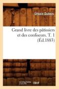 Grand Livre Des Patissiers Et Des Confiseurs. T. 1 (Ed.1883)  [FRE]