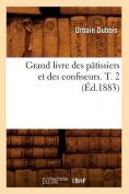 Grand Livre Des Patissiers Et Des Confiseurs. T. 2 (Ed.1883)  [FRE]