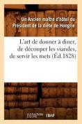 L'Art de Donner a Diner, de Decouper Les Viandes, de Servir Les Mets,  [FRE]