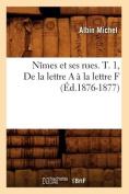 Nimes Et Ses Rues. T. 1, de La Lettre A A La Lettre F (Ed.1876-1877)  [FRE]