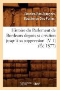 Histoire Du Parlement de Bordeaux Depuis Sa Creation Jusqu'a Sa Suppression. [V 1] (Ed.1877)  [FRE]