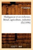 Madagascar Et Ses Richesses. Betail, Agriculture, Industrie, (Ed.1896)  [FRE]