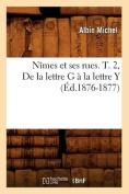 Nimes Et Ses Rues. T. 2, de La Lettre G a la Lettre y (Ed.1876-1877)  [FRE]