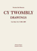 Cy Twombly: Drawings: Catalogue Raisonne