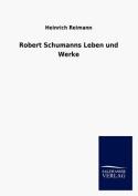 Robert Schumanns Leben Und Werke [GER]