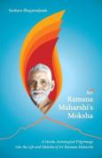 Sri Ramana Maharshi's Moksha