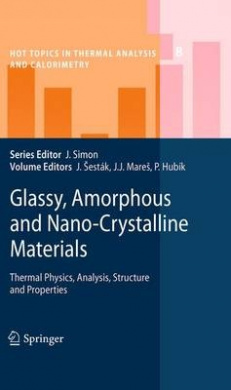 Glassy, Amorphous and Nano-Crystalline Materials: Thermal Physics, Analysis, Structure and Properties (Hot Topics in Thermal Analysis and Calorimetry)