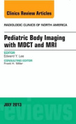 Pediatric Body Imaging with Advanced MDCT and MRI, An Issue of Radiologic Clinics of North America (The Clinics